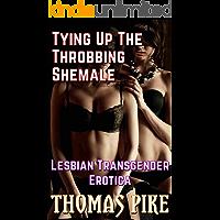 Tying Up The Throbbing Shemale: Lesbian Transgender Erotica