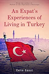 An Expat's Experiences of Living in Turkey: An inspiring guide Kindle Edition