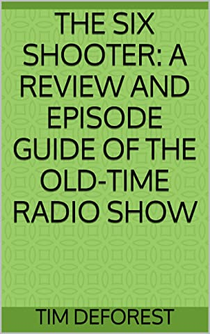 The Six Shooter: A Review and Episode Guide of the Old-Time Radio Show (OTR  Review and Episode Guides) See more