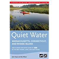 Quiet Water Massachusetts, Connecticut, and Rhode Island: AMC's Canoe And Kayak Guide To 100 Of The Best Ponds, Lakes…