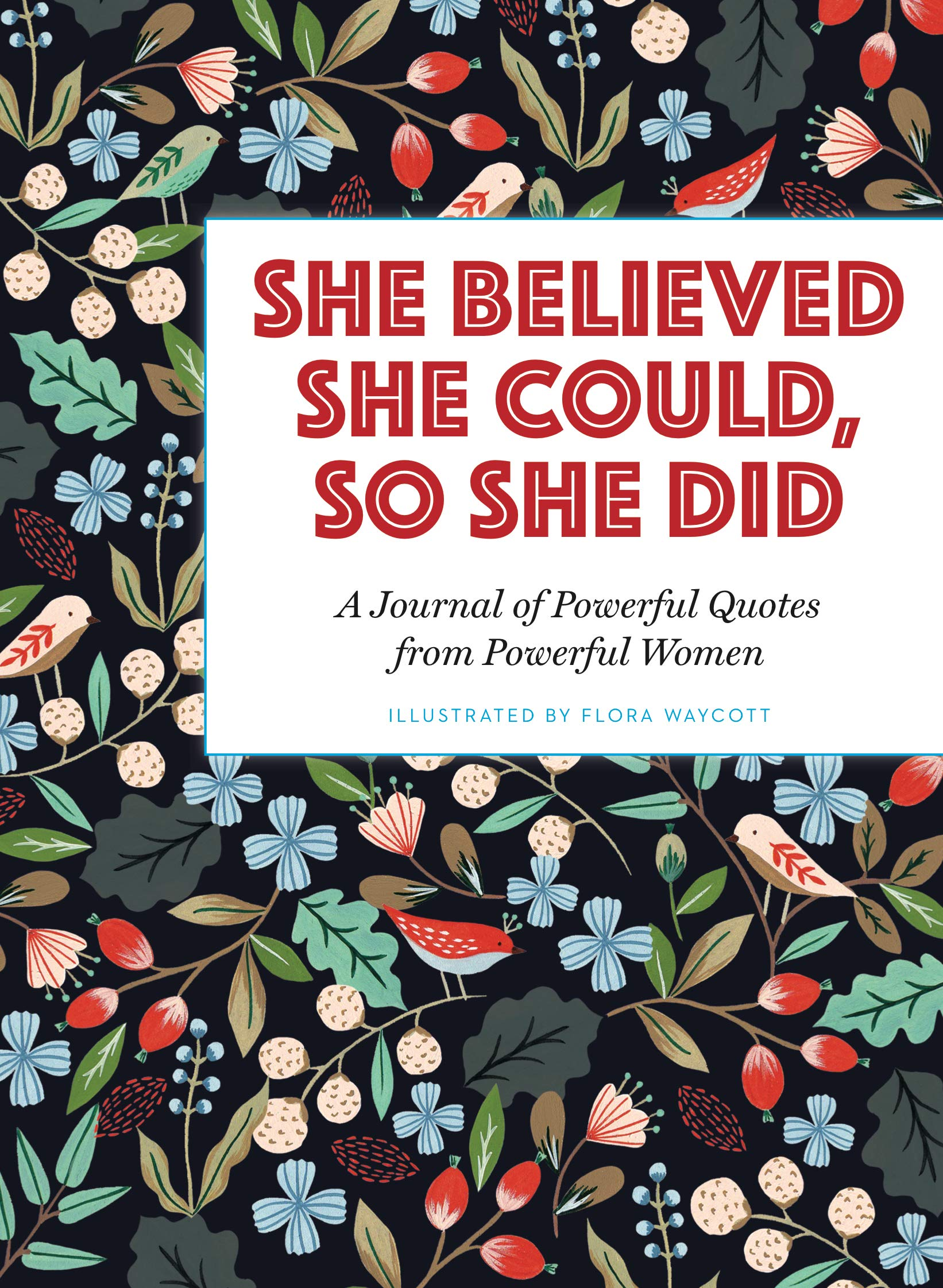 She Believed She Could So She Did: A Journal of Powerful Quotes from Powerful Women (Journals)