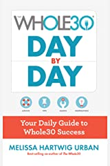 The Whole30 Day by Day: Your Daily Guide to Whole30 Success Kindle Edition