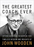 The Greatest Coach Ever: Timeless Wisdom and Insights of John Wooden (Heart of a Coach)
