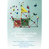 AC/E Digital Culture Annual Report 2016: Smart Culture: Impact of the Internet on Artistic Creation. Focus: Use of New…