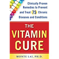 The Vitamin Cure: Clinically Proven Remedies to Prevent and Treat 75 Chronic Diseases and Conditions