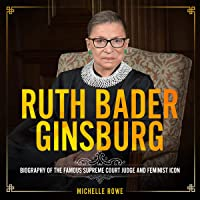 Ruth Bader Ginsburg: Biography of the Famous Supreme Court Judge and Feminist Icon