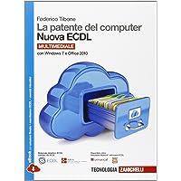 La patente del computer. Nuova ECDL. Con Windows 7 e Office 2010