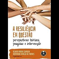 A resiliência em questão: perspectivas teóricas, pesquisa e intervenção