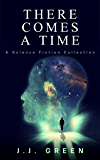 There Comes a Time: A Science Fiction Collection