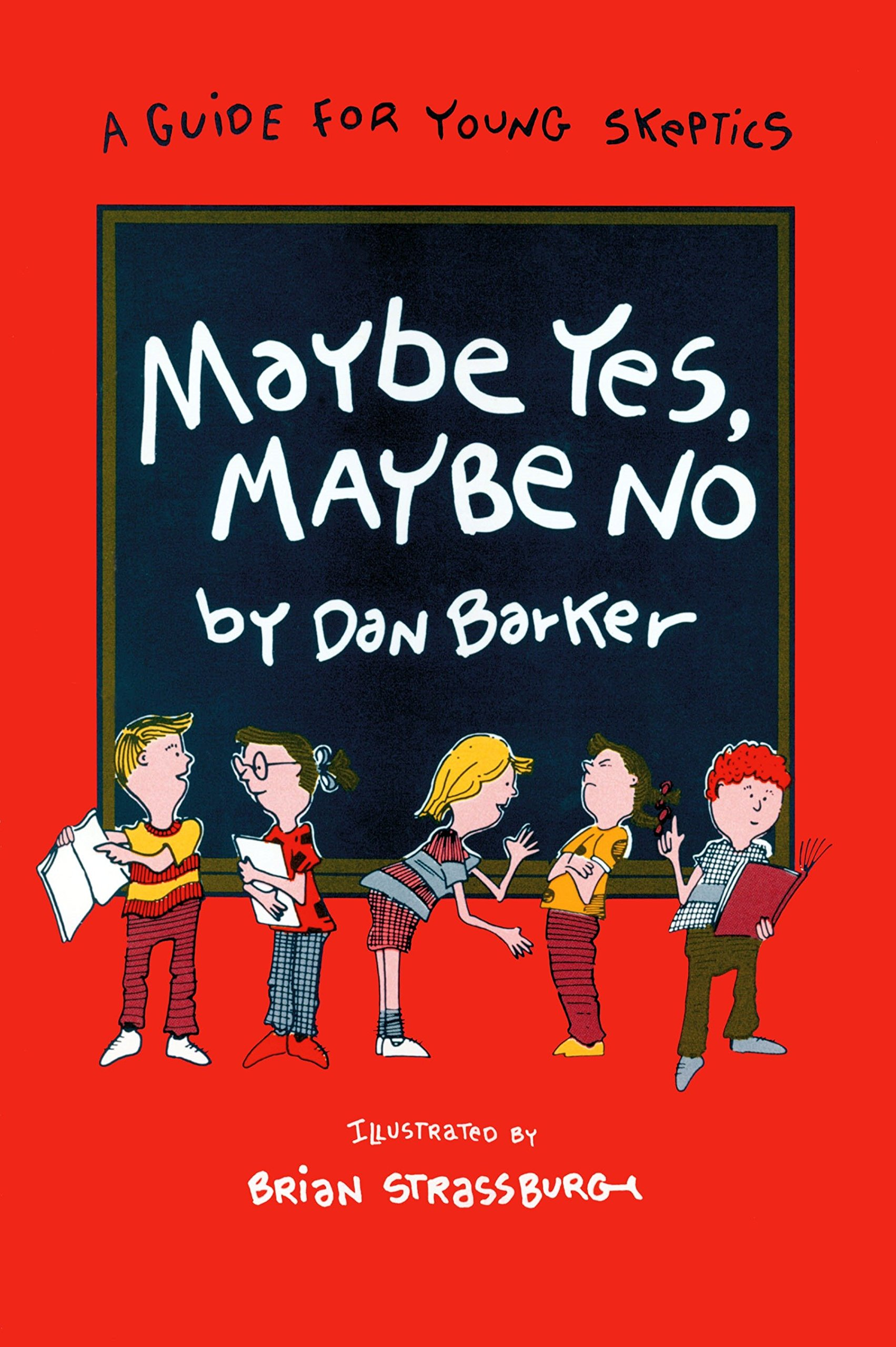 Maybe Yes Maybe No A Guide For Young Skeptics Maybe Guides Dan Barker  Amazon Com Books