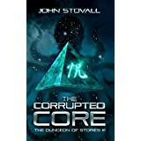 The Corrupted Core (The Dungeon of Stories Book 1)