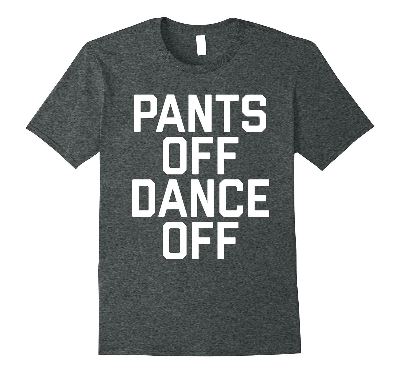 Pants Off Dance T Shirt Medium-Awarplus