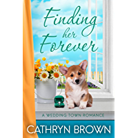 Finding her Forever: A sweet and clean small town romance (A Wedding Town Romance Book 3)