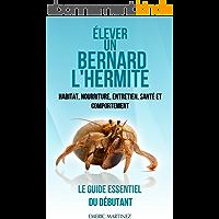 Élever un bernard-l'hermite: Habitat, nourriture, entretien, santé et comportement.