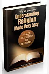 We All Are One : Understanding Religion Made Very Easy: Classic Collection OF Key Scriptures Kindle Edition