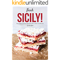 Think Sicily!: Decadent Sicilian Recipes All in One Cookbook (English Edition)