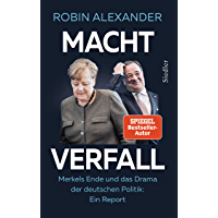 Machtverfall: Merkels Ende und das Drama der deutschen Politik: Ein Report (German Edition)