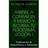 Aprende a Confiar en Ti Mismo y Recupera Tu Autoestima. Lección 1: Fundamentos de Autoconfianza y Autoestima (Spanish Edition
