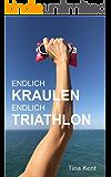 ENDLICH KRAULEN. ENDLICH TRIATHLON: Die kleine Erfolgsgeschichte einer Hobby-Duathletin. (German Edition)