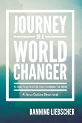 Journey of a World Changer: 40 Days to Ignite a Life that Transforms the World Kindle Edition