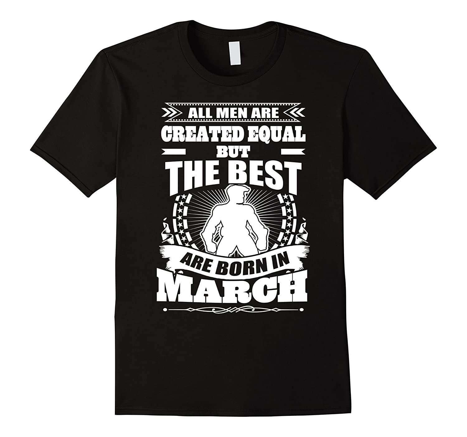 All Men Created Equal But The Best Born In March TShirt-FL