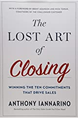 The Lost Art of Closing: Winning the Ten Commitments That Drive Sales Hardcover