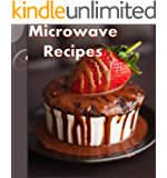 Microwave Cookbook: 101 Simple and Delicious Microwave Recipes for Breakfast, Soup, Dinner and Dessert (microwave cooking, microwave desserts, microwave meals, microwave)