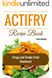 ActiFry Recipe Book: Crispy and Tender Fried Goodness!