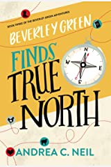 Beverley Green Finds True North: Book Three of the Beverley Green Adventures Kindle Edition