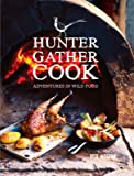 Hunter Gather Cook: Adventures in Wild Food