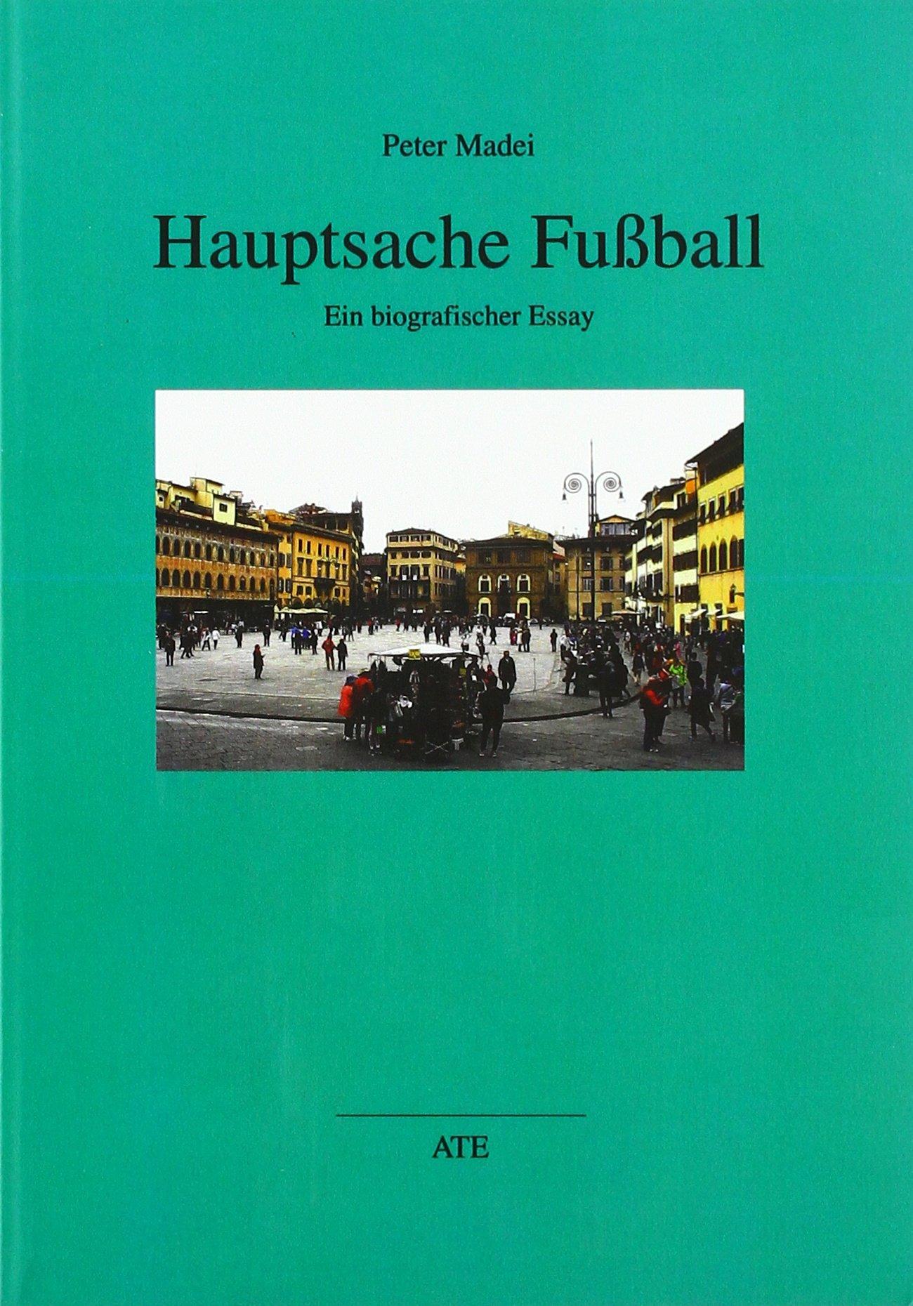 Hauptsache Fußball: Ein biografischer Essay