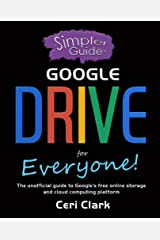 A Simpler Guide to Google Drive for Everyone: The unofficial guide to Google's free online storage and cloud computing platform (Simpler Guides) Kindle Edition