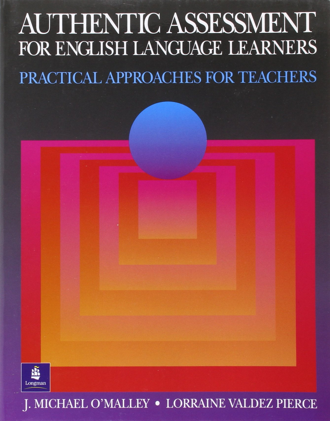 Authentic Assessment for English Language Learners: Practical Approaches for Teachers by J Michael O Malley