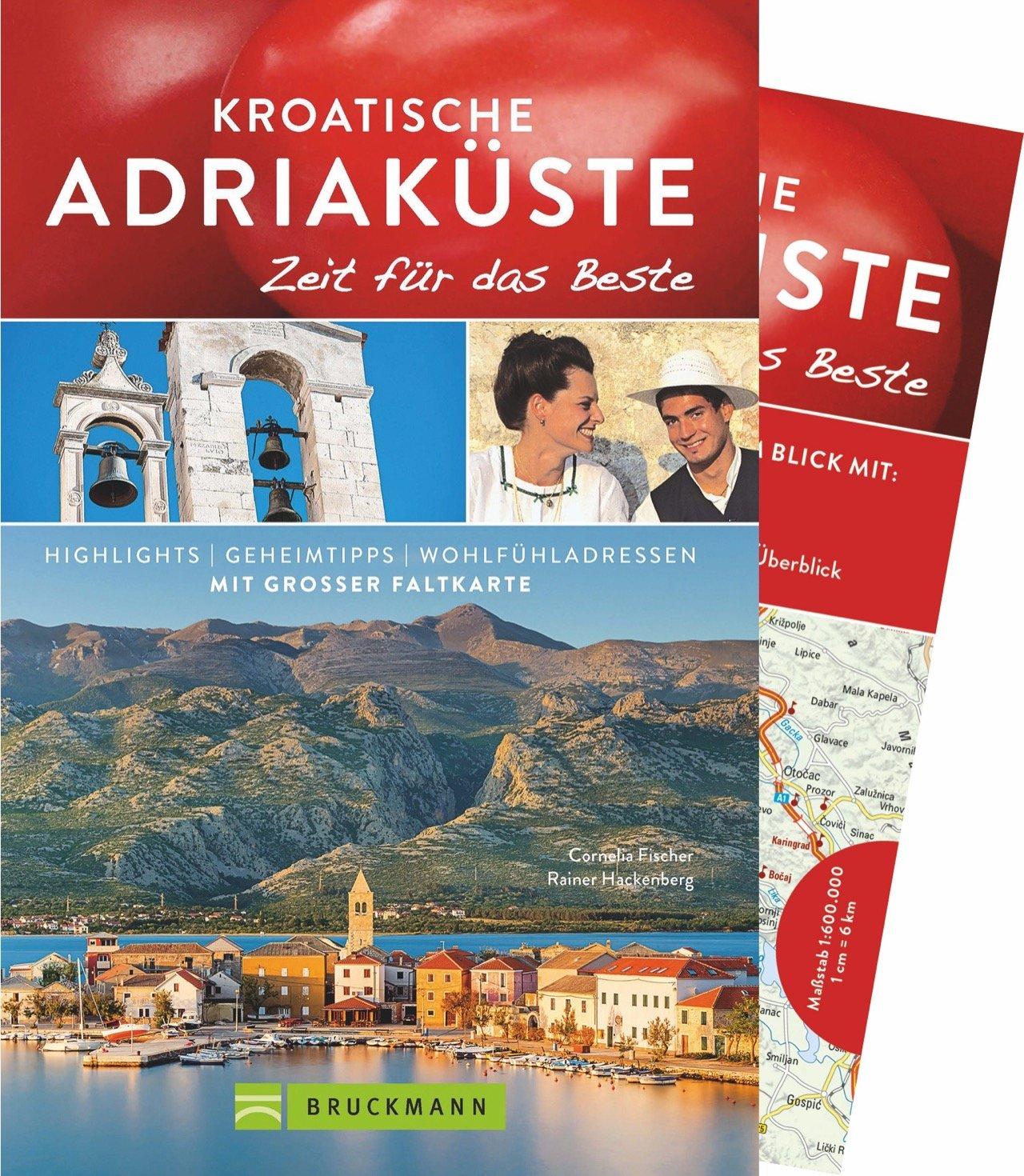 Bruckmann Reiseführer Kroatische Adriaküste: Zeit für das Beste. Highlights, Geheimtipps, Wohlfühladressen. Inklusive Faltkarte von Kroatien zum Herausnehmen. NEU 2018