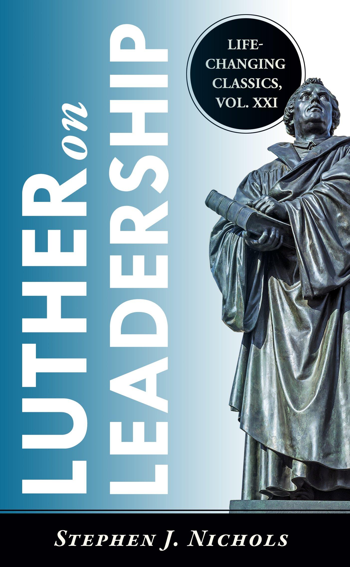 Luther on Leadership: Stephen J. Nichols: 9781936354559: Amazon.com ...