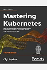 Mastering Kubernetes: Level up your container orchestration skills with Kubernetes to build, run, secure, and observe large-scale distributed apps, 3rd Edition Kindle Edition