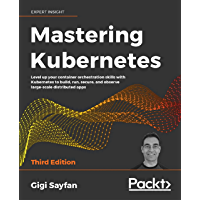 Mastering Kubernetes: Level up your container orchestration skills with Kubernetes to build, run, secure, and observe…