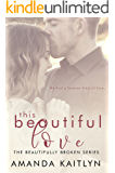 This Beautiful Love: A Contemporary Romance Novel (The Beautifully Broken Book 3)
