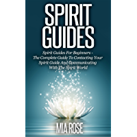 Spirit Guides: Spirit Guides For Beginners: The Complete Guide To Contacting Your Spirit Guide And Communicating With The Spirit World (Spirit Guides, ... Auras, Meditation) (English Edition)