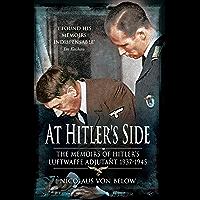 At Hitler's Side: The Memoirs of Hitler's Luftwaffe Adjutant 1937–1945