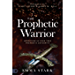 The Prophetic Warrior: Operating in Your True Prophetic Authority (English Edition)