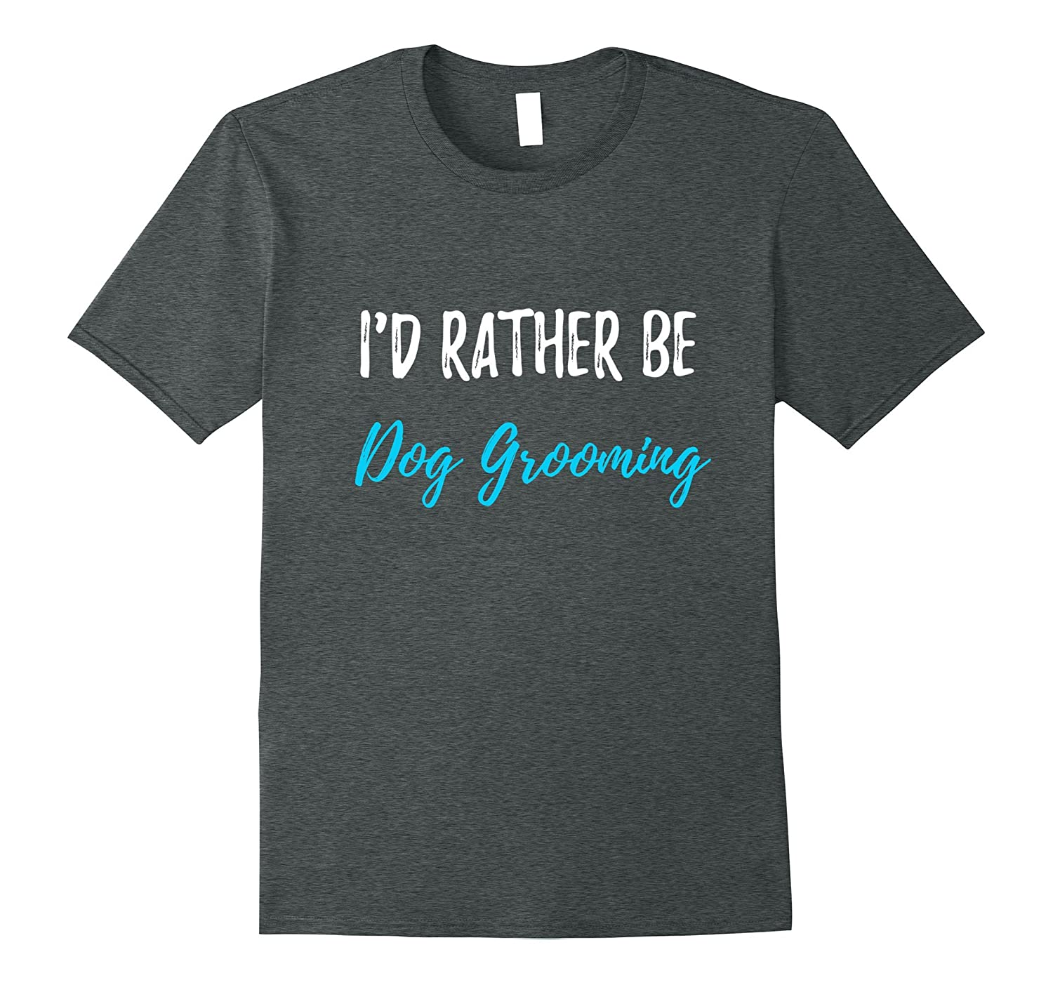I'd Rather Be Dog Grooming T-Shirt Funny Dog Groomer Gift-CL