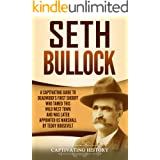Seth Bullock: A Captivating Guide to Deadwood's First Sheriff Who Tamed This Wild West Town and Was Later Appointed US Marsha