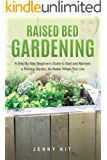 RAISED BED GARDENING: A Step-By-Step Beginner's Guide to Start and Maintain a Thriving Garden, No Matter Where You Live
