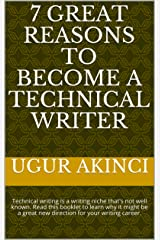 7 Great Reasons to Become a Technical Writer: Technical writing is a writing niche that's not well known. Read this booklet to learn why it might be a great new direction for your writing career. Kindle Edition