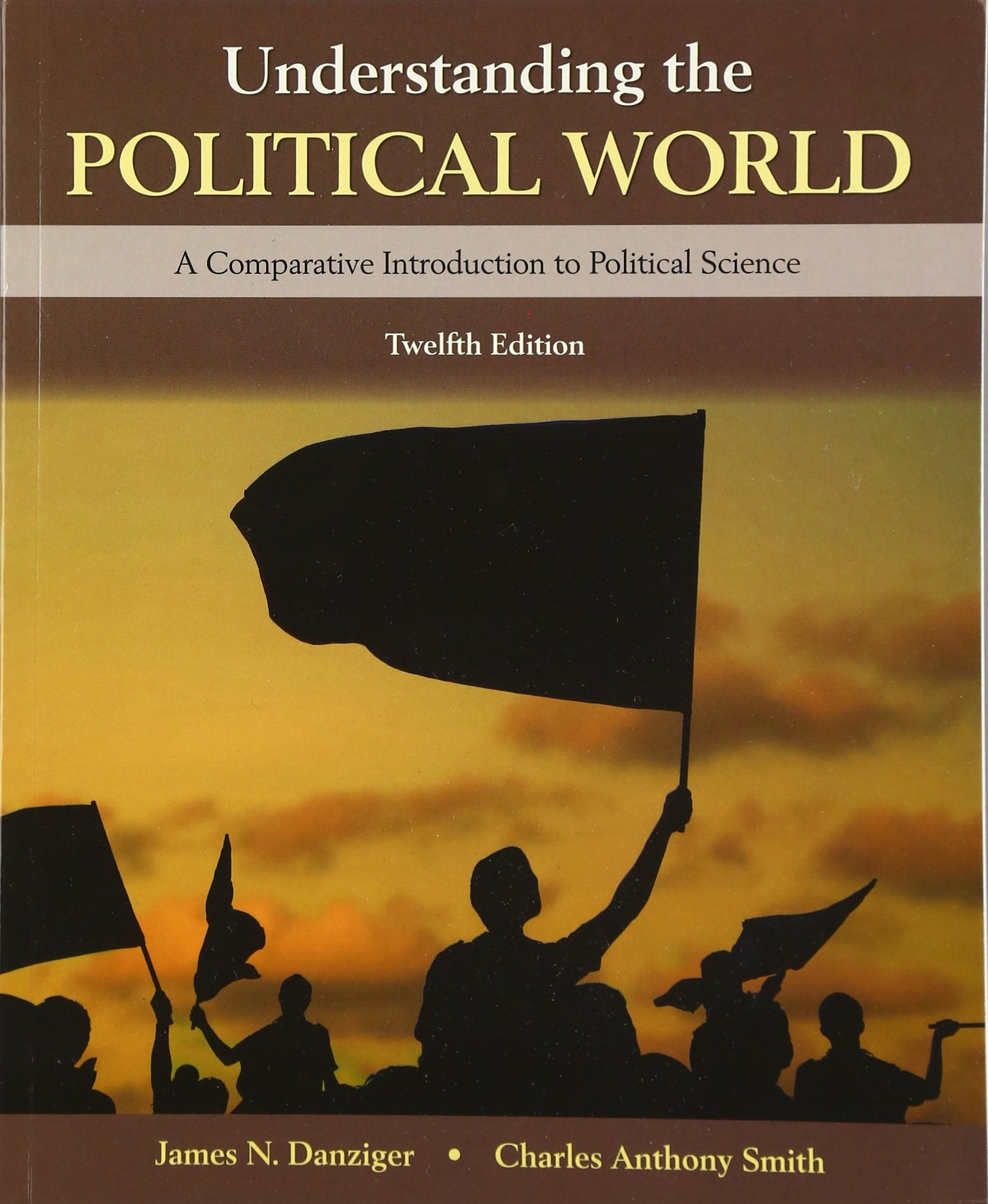 Understanding the Political World (12th Edition): James N. Danziger,  Charles Anthony Smith: 8601421879101: Political Science: Amazon Canada