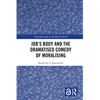 "Job's Body and the Dramatised Comedy of Moralising: Job's Body and the Dramatized Comedy of ""Advice"" (Routledge Studies…"
