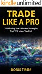Trade Like a Pro: 20 Winning Stock Market Strategies That Will Make You Rich