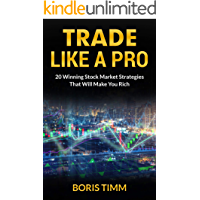 Trade Like a Pro: 20 Winning Stock Market Strategies That Will Make You Rich (English Edition)
