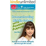 Homeschooling Middle School with Powerful Purpose: How to Successfully Navigate 6th through 8th Grade (Coffee Break Books Boo